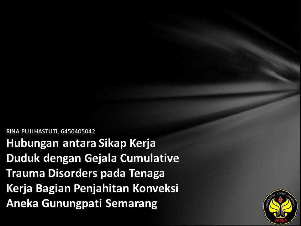 RINA PUJI HASTUTI, 6450405042 Hubungan antara Sikap Kerja Duduk dengan Gejala Cumulative Trauma Disorders pada Tenaga Kerja Bagian Penjahitan Konveksi