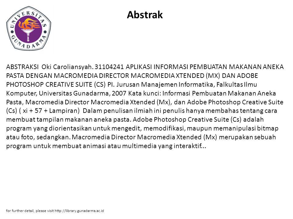 Abstrak ABSTRAKSI Oki Caroliansyah. 31104241 APLIKASI INFORMASI PEMBUATAN MAKANAN ANEKA PASTA DENGAN MACROMEDIA DIRECTOR MACROMEDIA XTENDED (MX) DAN A