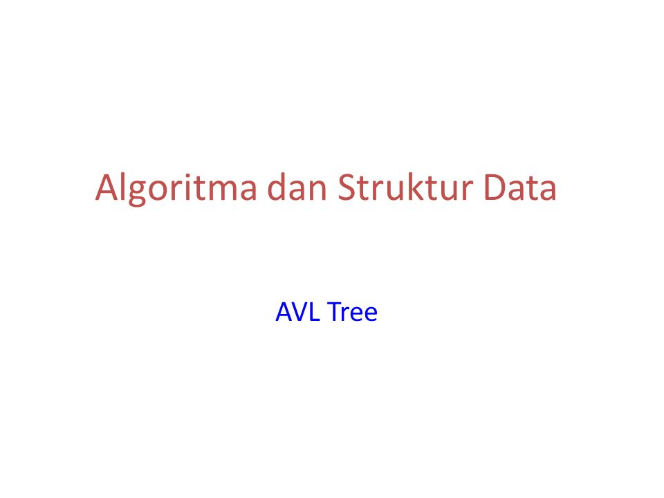Outline AVL Tree Definisi Sifat Operasi 27 th Mar 2007