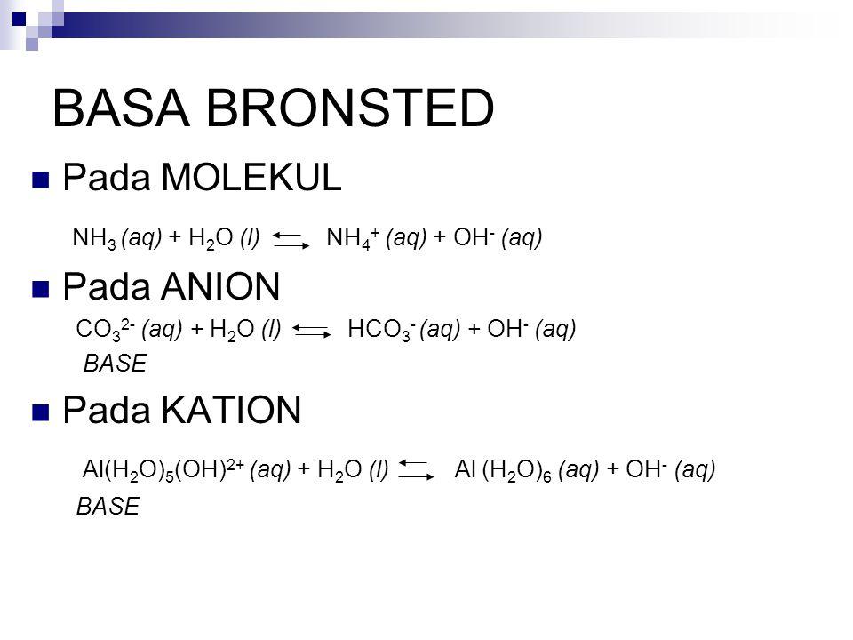 Nama Asam Basa Konjugat HSO 4 - SO 3 2- HCN CN - NH 4 + NH 3 HCO 3 - CO 3 2- HS - S 2- H 2 O OH - NH 3 NH 2 - OH - O 2- Lanjutan : KEKUATAN ASAM DAN BASA Kekuatan menurun Kekuatan meningkat