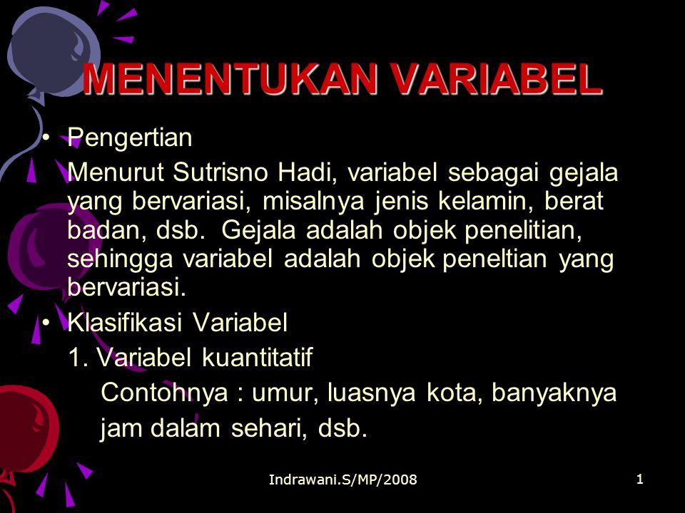 Indrawani.S/MP/2008 1 MENENTUKAN VARIABEL Pengertian Menurut Sutrisno Hadi, variabel sebagai gejala yang bervariasi, misalnya jenis kelamin, berat badan, dsb.