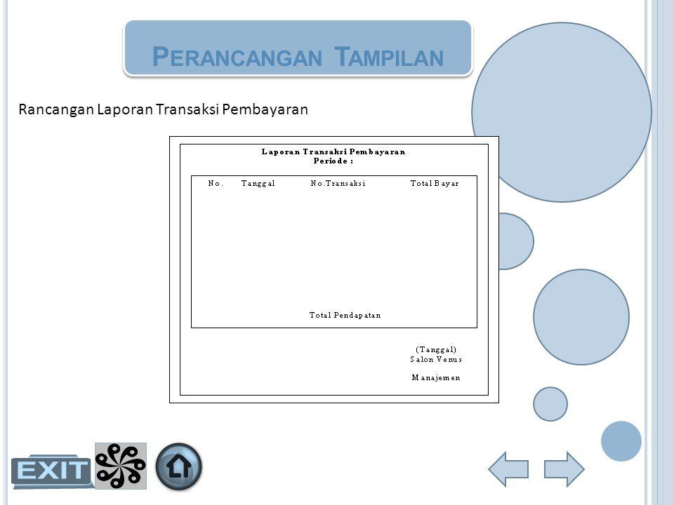 Rancangan Laporan Transaksi Pembayaran P ERANCANGAN T AMPILAN