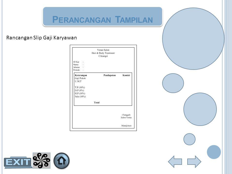 Rancangan Slip Gaji Karyawan P ERANCANGAN T AMPILAN