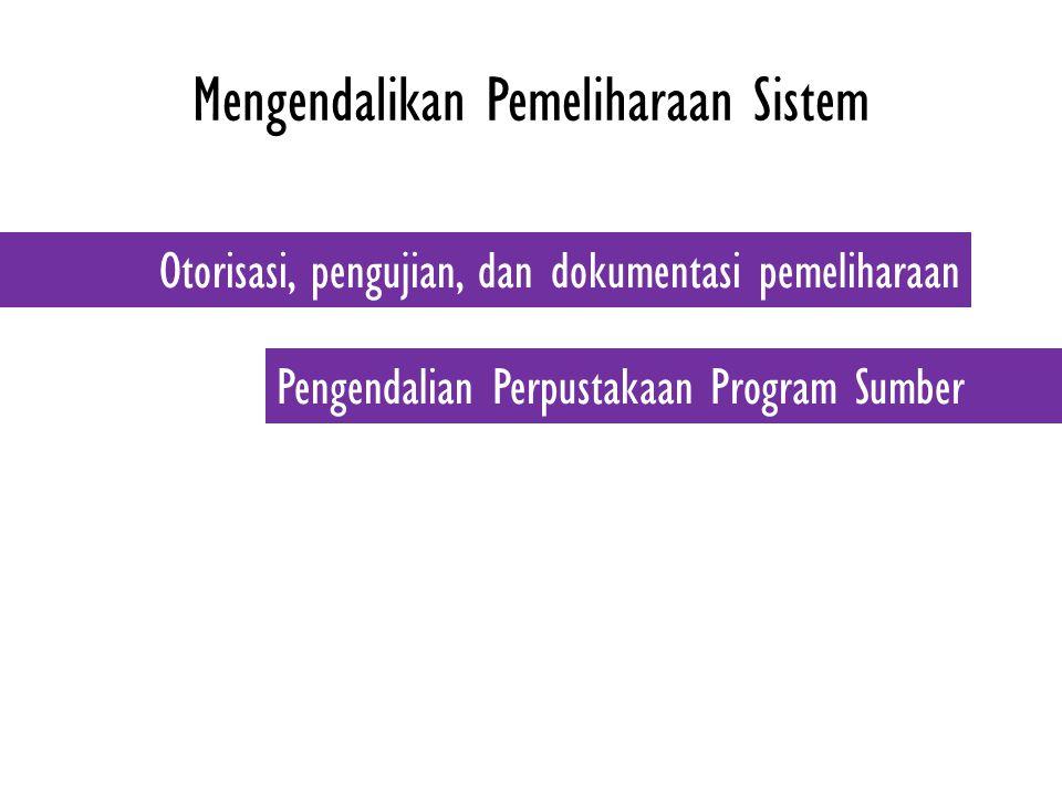 Mengendalikan Pemeliharaan Sistem Otorisasi, pengujian, dan dokumentasi pemeliharaan Pengendalian Perpustakaan Program Sumber