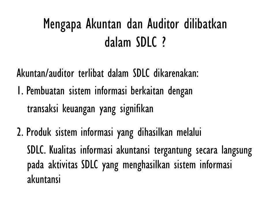 Mengapa Akuntan dan Auditor dilibatkan dalam SDLC ? Akuntan/auditor terlibat dalam SDLC dikarenakan: 1. Pembuatan sistem informasi berkaitan dengan tr