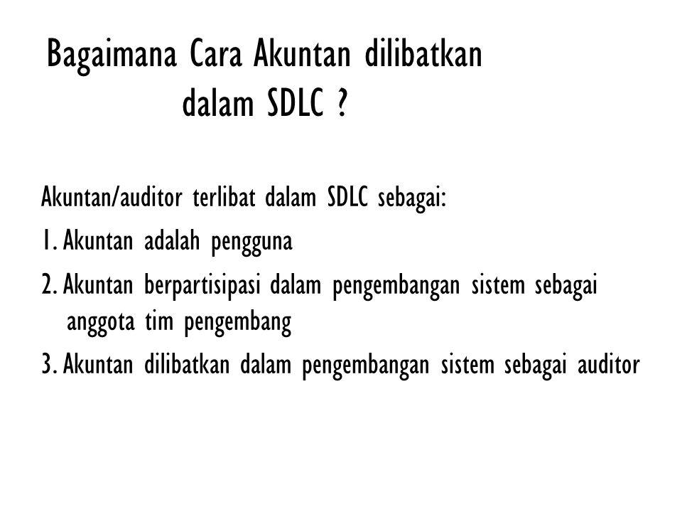 Bagaimana Cara Akuntan dilibatkan dalam SDLC ? Akuntan/auditor terlibat dalam SDLC sebagai: 1. Akuntan adalah pengguna 2. Akuntan berpartisipasi dalam
