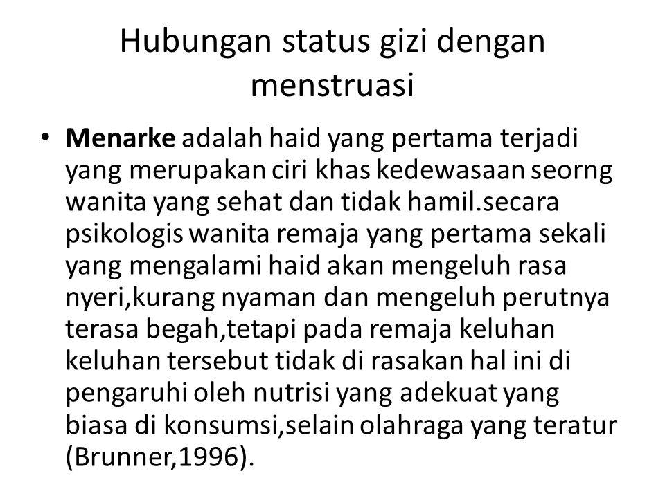 Hubungan status gizi dengan menstruasi Menarke adalah haid yang pertama terjadi yang merupakan ciri khas kedewasaan seorng wanita yang sehat dan tidak