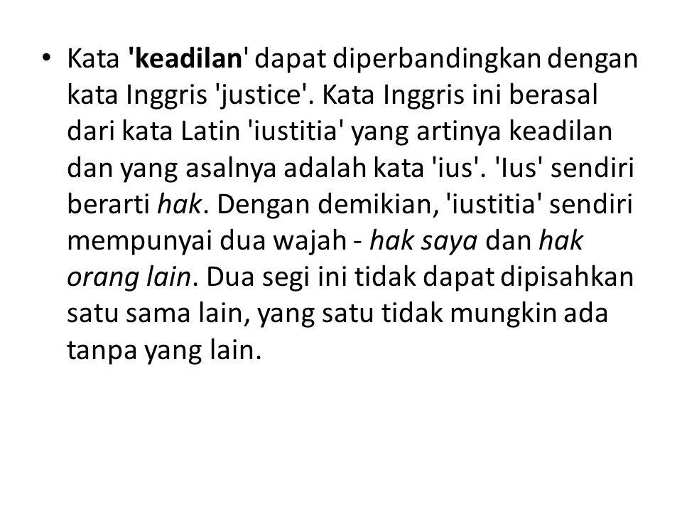 Kata 'keadilan' dapat diperbandingkan dengan kata Inggris 'justice'. Kata Inggris ini berasal dari kata Latin 'iustitia' yang artinya keadilan dan yan