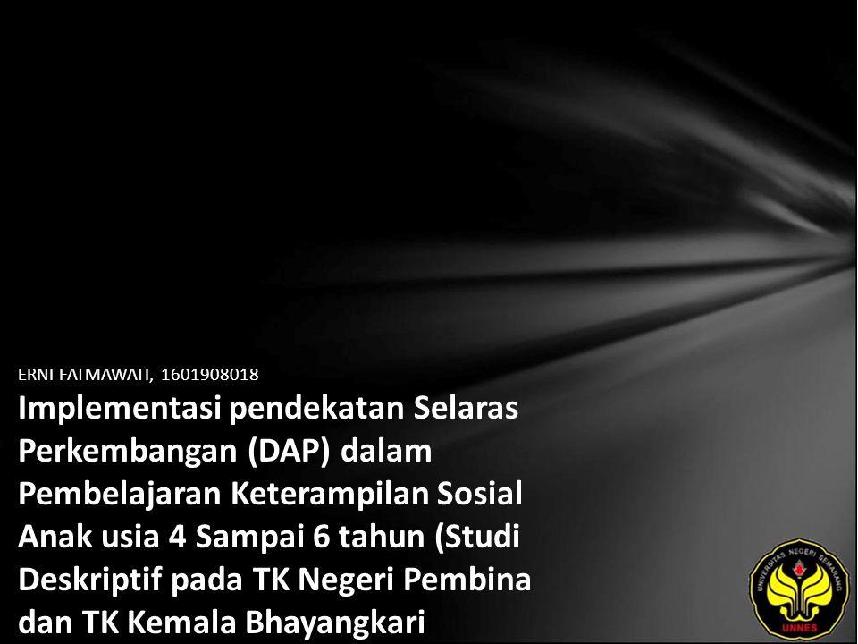 ERNI FATMAWATI, 1601908018 Implementasi pendekatan Selaras Perkembangan (DAP) dalam Pembelajaran Keterampilan Sosial Anak usia 4 Sampai 6 tahun (Studi Deskriptif pada TK Negeri Pembina dan TK Kemala Bhayangkari Kabupaten Brebes)