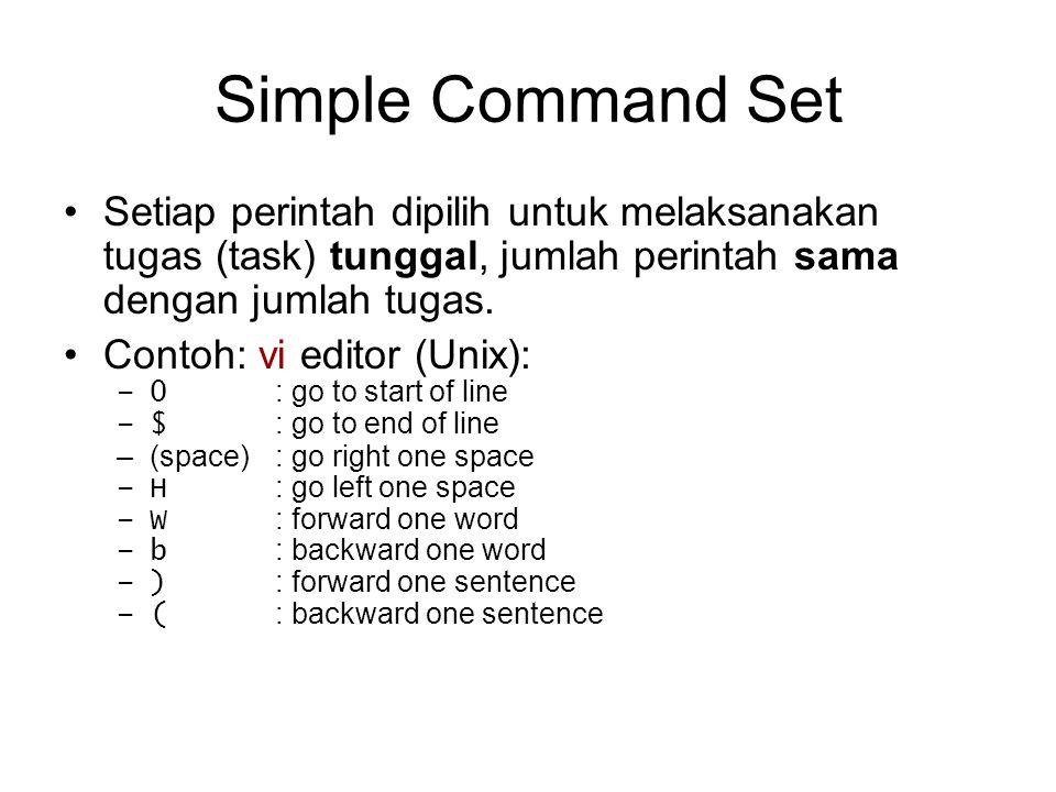 Simple Command Set Setiap perintah dipilih untuk melaksanakan tugas (task) tunggal, jumlah perintah sama dengan jumlah tugas. Contoh: vi editor (Unix)