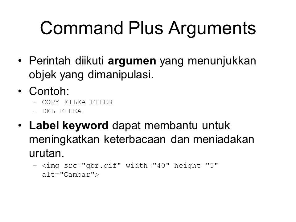 Command Plus Arguments Perintah diikuti argumen yang menunjukkan objek yang dimanipulasi. Contoh: –COPY FILEA FILEB –DEL FILEA Label keyword dapat mem