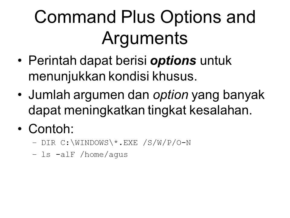 Command Plus Options and Arguments Perintah dapat berisi options untuk menunjukkan kondisi khusus. Jumlah argumen dan option yang banyak dapat meningk