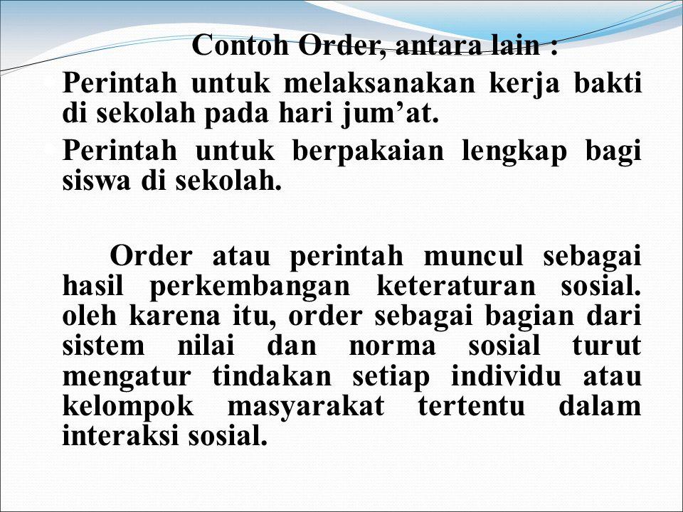 2. Order Menurut Kamus Besar Bahasa Indonesia, Order diartikan sebagai perintah atau pesanan untuk melakukan sesuatu. Dalam sosiologi, order adalah si