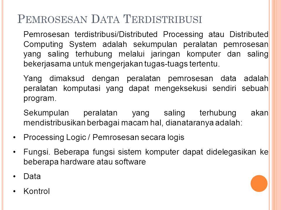 P EMROSESAN D ATA T ERDISTRIBUSI Pemrosesan terdistribusi/Distributed Processing atau Distributed Computing System adalah sekumpulan peralatan pemrose