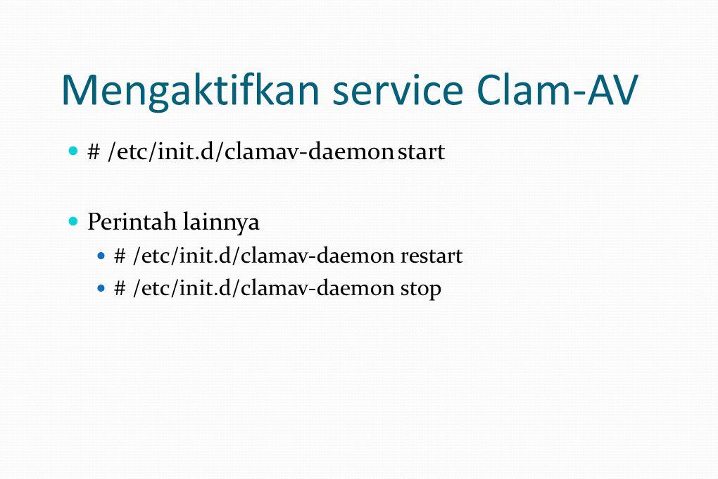 Mengaktifkan service Clam-AV # /etc/init.d/clamav-daemon start Perintah lainnya # /etc/init.d/clamav-daemon restart # /etc/init.d/clamav-daemon stop