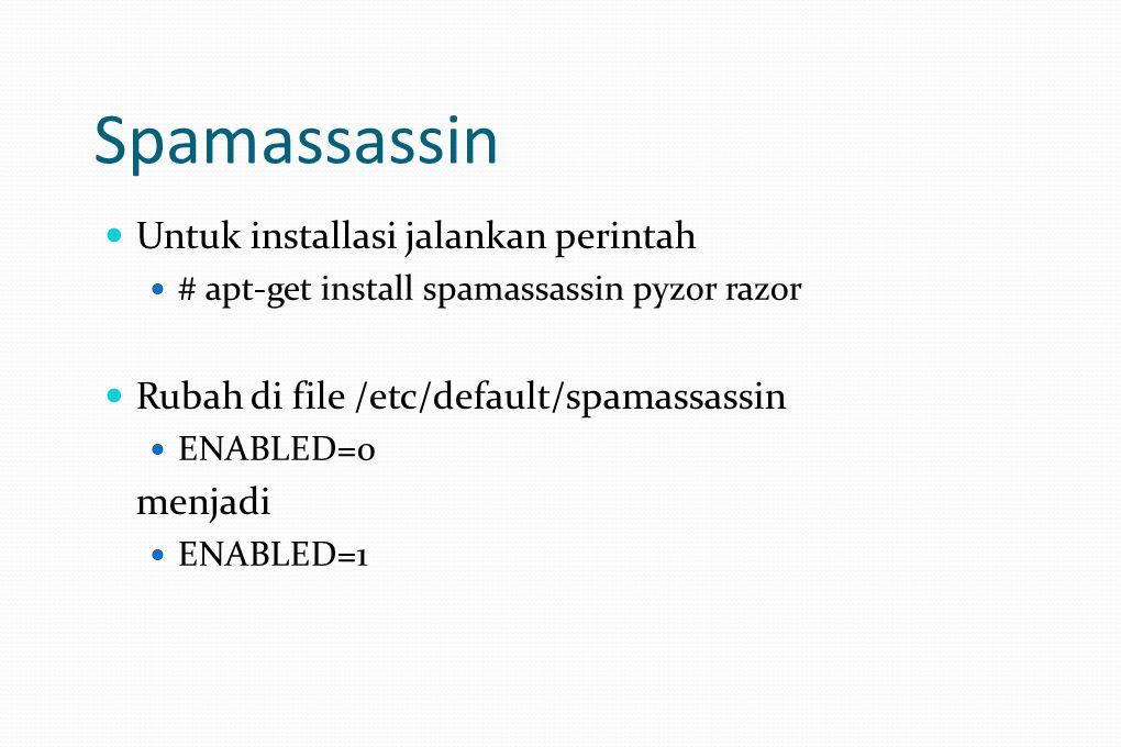 Spamassassin Untuk installasi jalankan perintah # apt-get install spamassassin pyzor razor Rubah di file /etc/default/spamassassin ENABLED=0 menjadi ENABLED=1