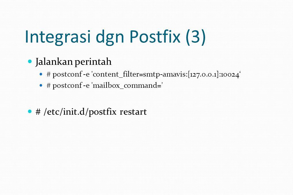 Integrasi dgn Postfix (3) Jalankan perintah # postconf -e content_filter=smtp-amavis:[127.0.0.1]:10024' # postconf -e mailbox_command= # /etc/init.d/postfix restart