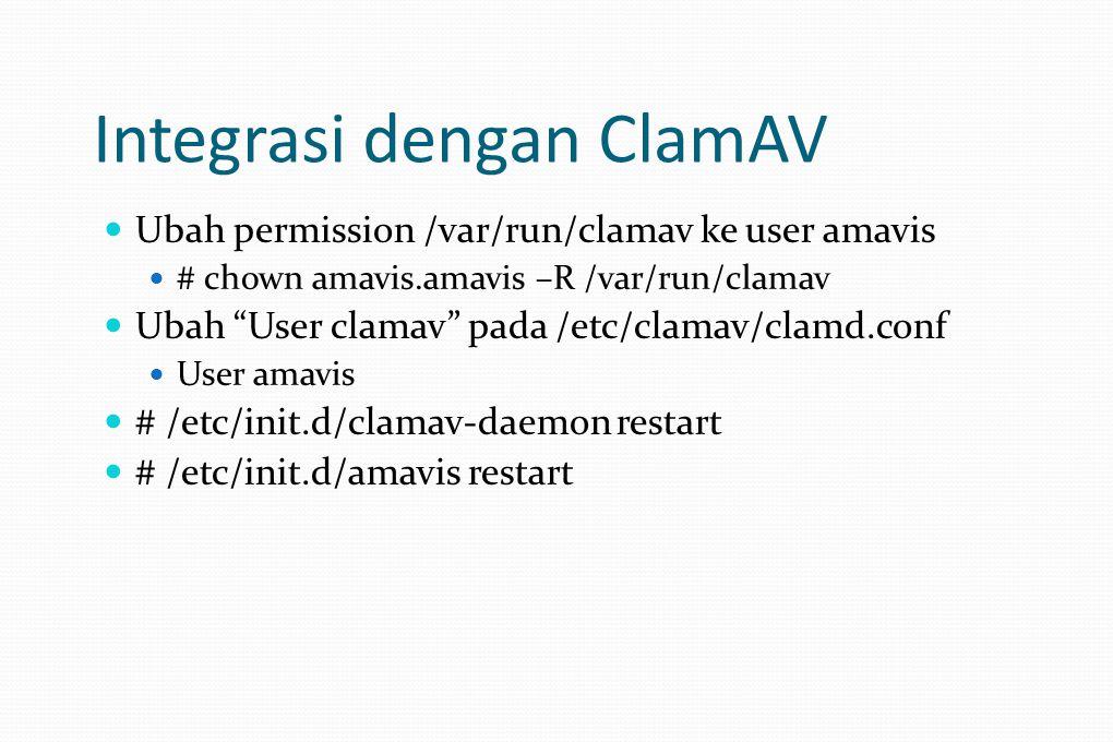 Integrasi dengan ClamAV Ubah permission /var/run/clamav ke user amavis # chown amavis.amavis –R /var/run/clamav Ubah User clamav pada /etc/clamav/clamd.conf User amavis # /etc/init.d/clamav-daemon restart # /etc/init.d/amavis restart