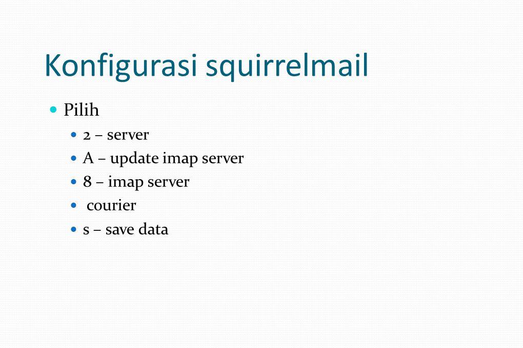 Konfigurasi squirrelmail Pilih 2 – server A – update imap server 8 – imap server courier s – save data