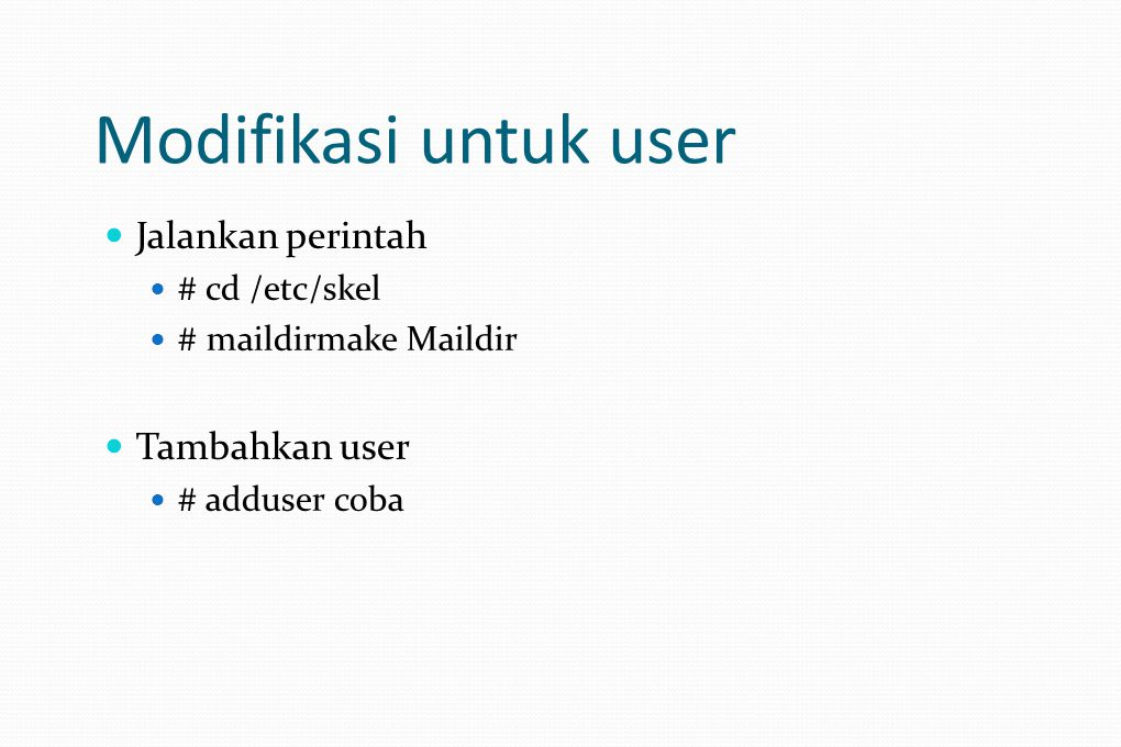 Modifikasi untuk user Jalankan perintah # cd /etc/skel # maildirmake Maildir Tambahkan user # adduser coba