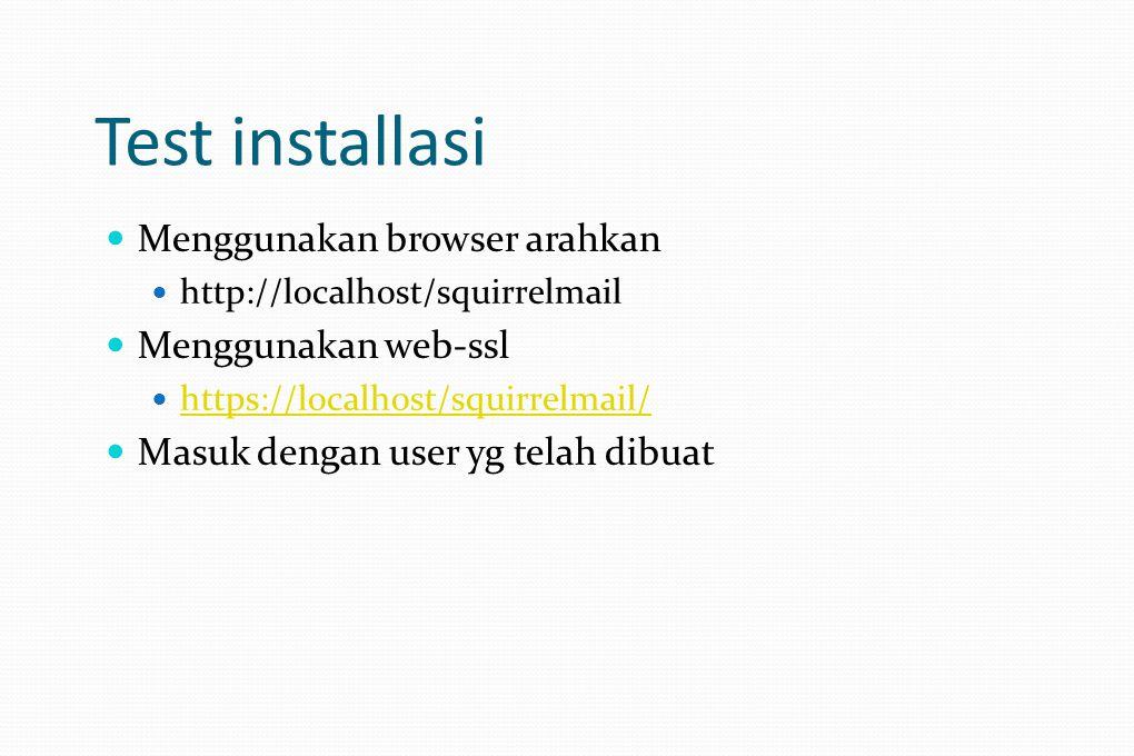 Test installasi Menggunakan browser arahkan http://localhost/squirrelmail Menggunakan web-ssl https://localhost/squirrelmail/ Masuk dengan user yg telah dibuat