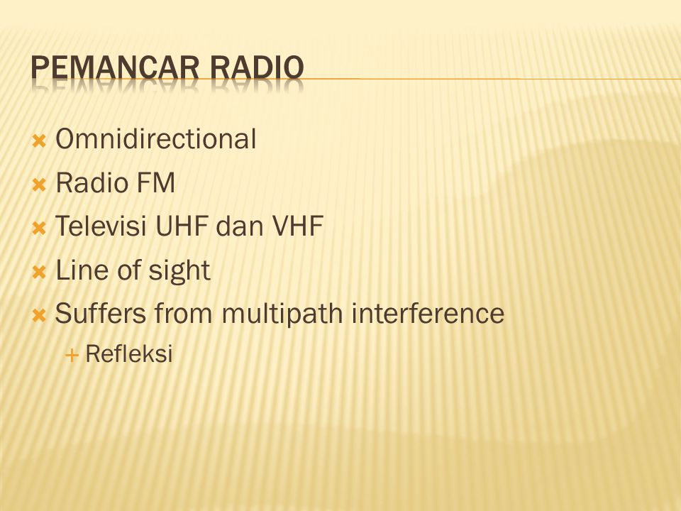 Omnidirectional  Radio FM  Televisi UHF dan VHF  Line of sight  Suffers from multipath interference  Refleksi