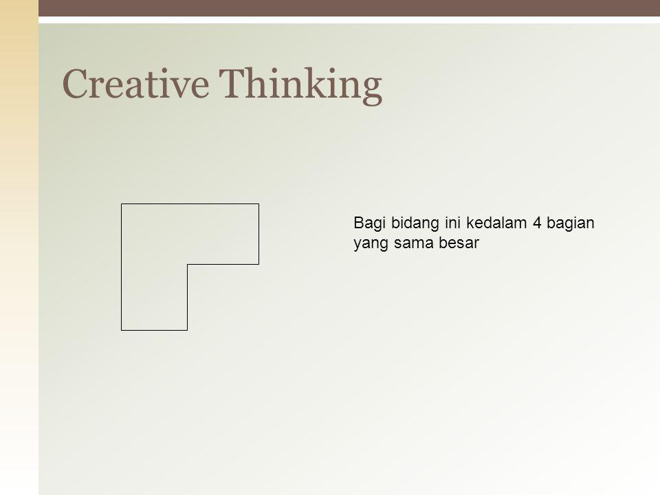 Creative Thinking Hubungkan keempat titik ini dengan empat grais lurus, dimana titik awal akan menjadi titik akhir, dan keempat titik itu terhubung semua.