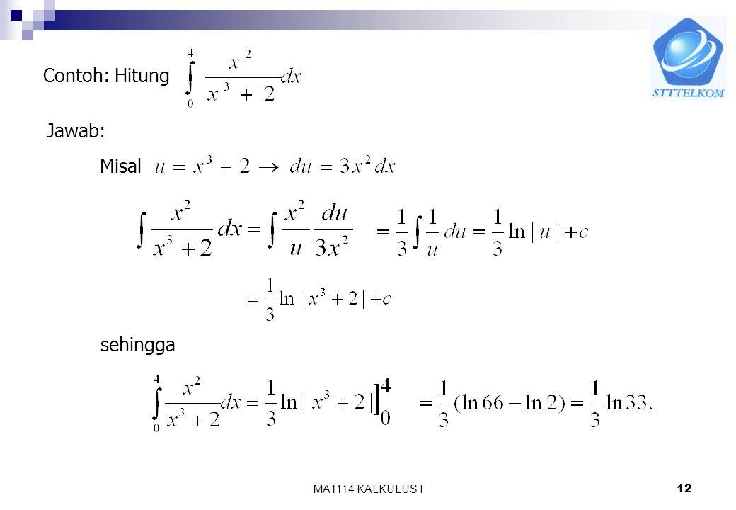 MA1114 KALKULUS I11 Contoh : Diberikan maka Jika Jadi, Dari sini diperoleh : Sifat-sifat Ln : 1. ln 1 = 0 2. ln(ab) = ln a + ln b 3. ln(a/b)=ln(a) – l