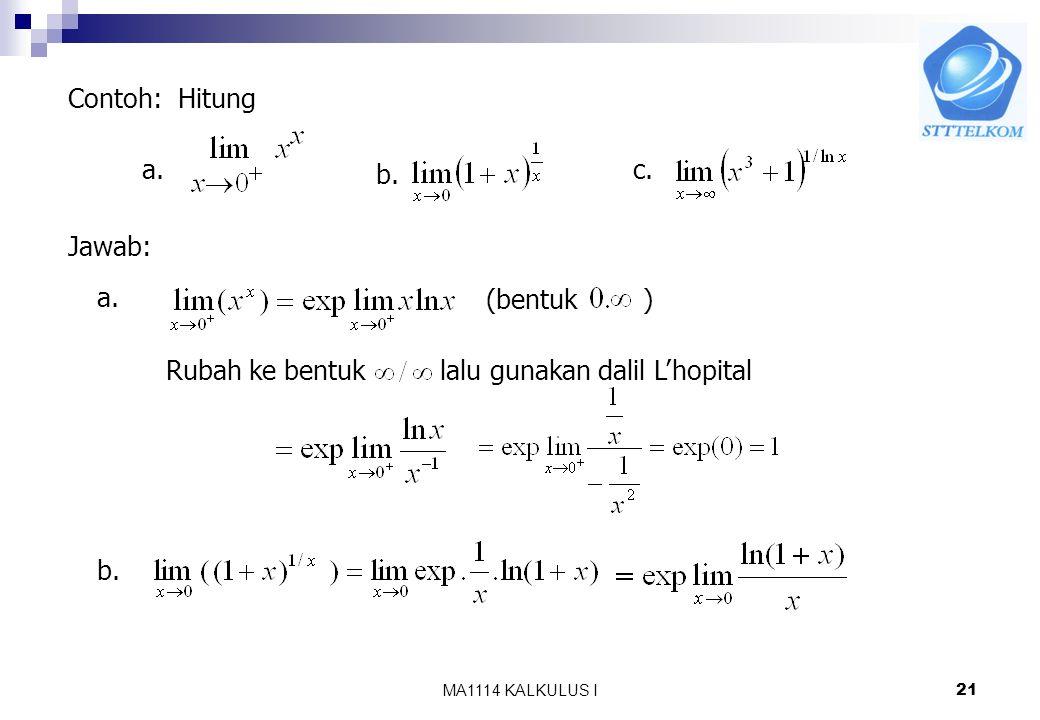 MA1114 KALKULUS I20 b. Menghitung limit fungsi berpangkat fungsi Untuk kasus (i) (ii) (iii) Penyelesaian : Tulis Karena fungsi eksponen kontinu, maka