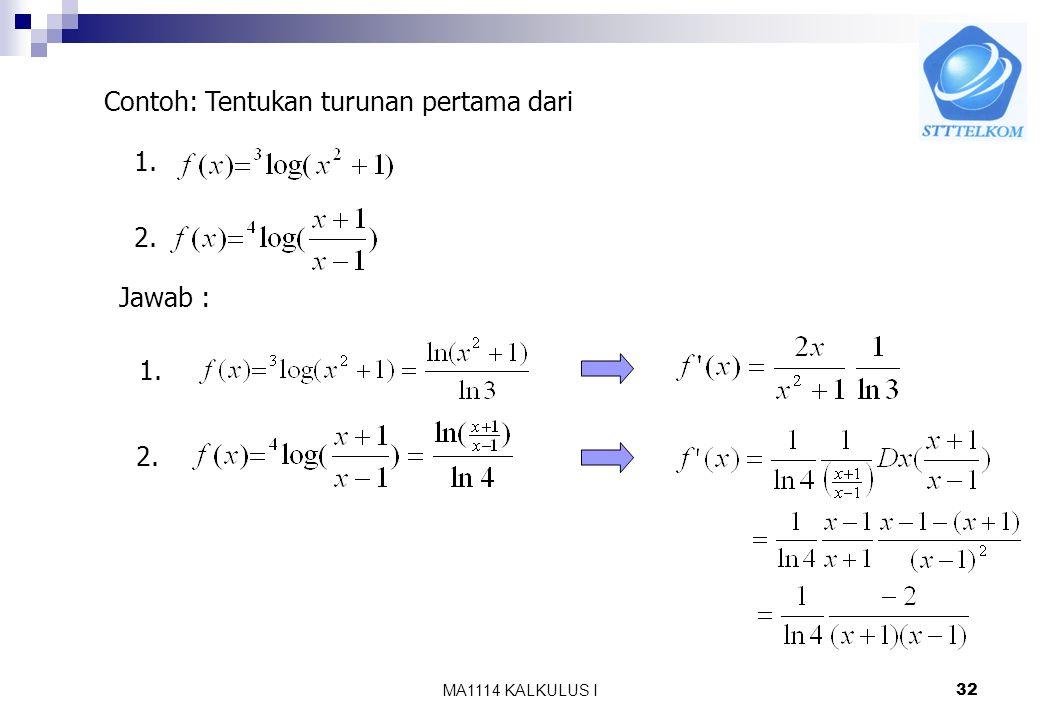 MA1114 KALKULUS I31 8.6 Fungsi Logaritma Umum Karena fungsi eksponen umum monoton murni maka ada Inversnya. Invers dari fungsi eksponen umum disebut f