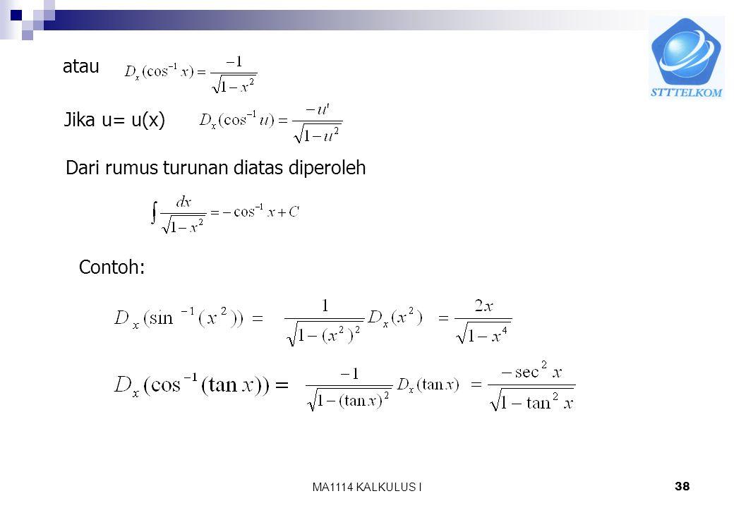 MA1114 KALKULUS I37 b. Invers fungsi cosinus Fungsi f(x) = cosx monoton murni(selalu monoton turun), sehingga mempunyai invers Definisi : Invers fungs