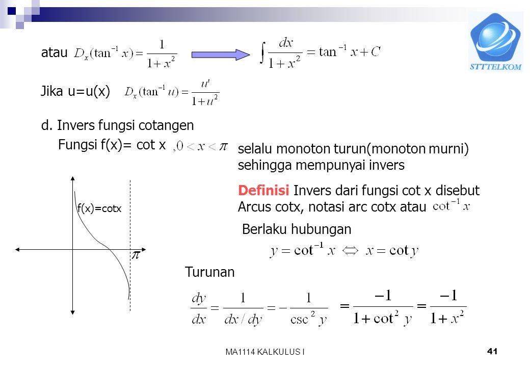 MA1114 KALKULUS I40 c. Invers fungsi tangen Fungsi f(x) = tanx, f(x)=tanx Monoton murni (selalu naik) sehingga mempunyai invers. Definisi Invers dari