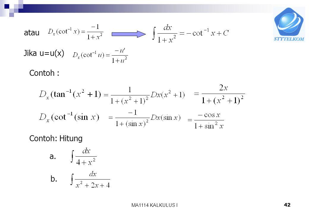 MA1114 KALKULUS I41 atau Jika u=u(x) d. Invers fungsi cotangen Fungsi f(x)= cot x f(x)=cotx selalu monoton turun(monoton murni) sehingga mempunyai inv
