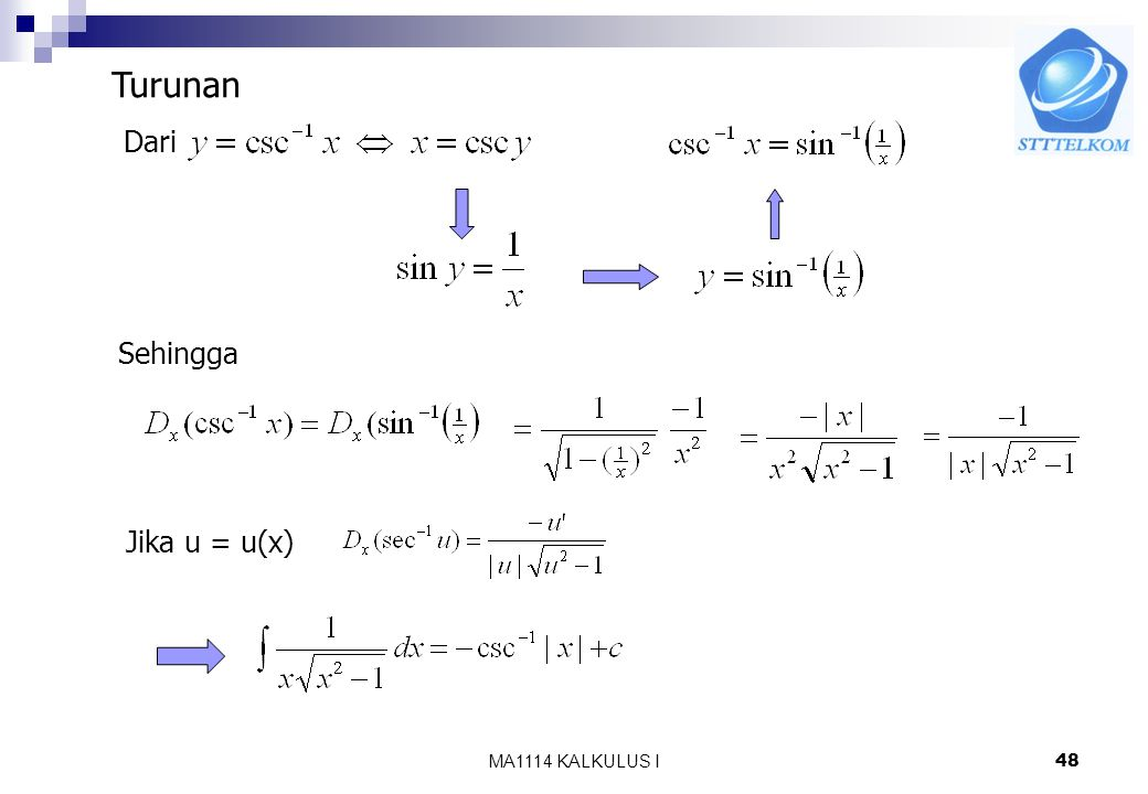 MA1114 KALKULUS I47 e. Invers fungsi cosecan Diberikan f(x) = csc x f(x) = sec x monoton murni Ada inversnya Definisi Invers dari fungsi csc x disebut