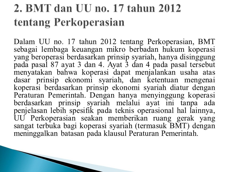 Dalam UU 1 tahun 2013 tentang LKM secara eksplisit disebutkan BMT (termasuk BTM; Baitul Tamwil Muhammadiyah) sebagai lembaga keuangan mikro yang akan diatur dan diawasi oleh OJK.
