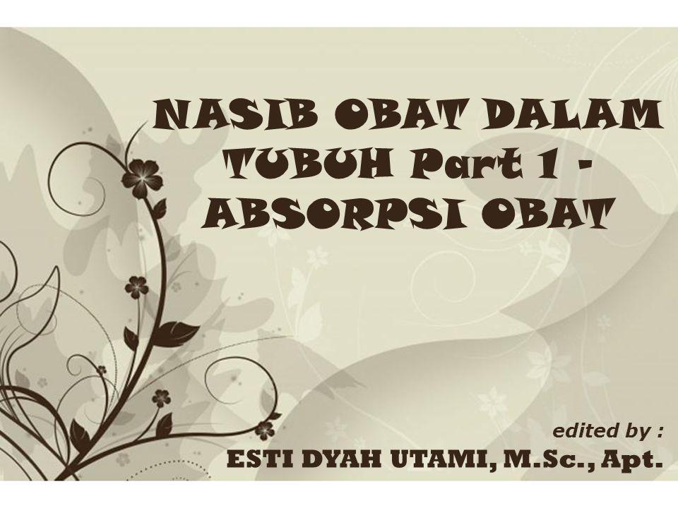 Free Powerpoint TemplatesPage 1Free Powerpoint Templates NASIB OBAT DALAM TUBUH Part 1 - ABSORPSI OBAT edited by : ESTI DYAH UTAMI, M.Sc., Apt.