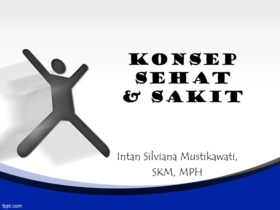 KONSEP SEHAT & SAKIT Intan Silviana Mustikawati, SKM, MPH