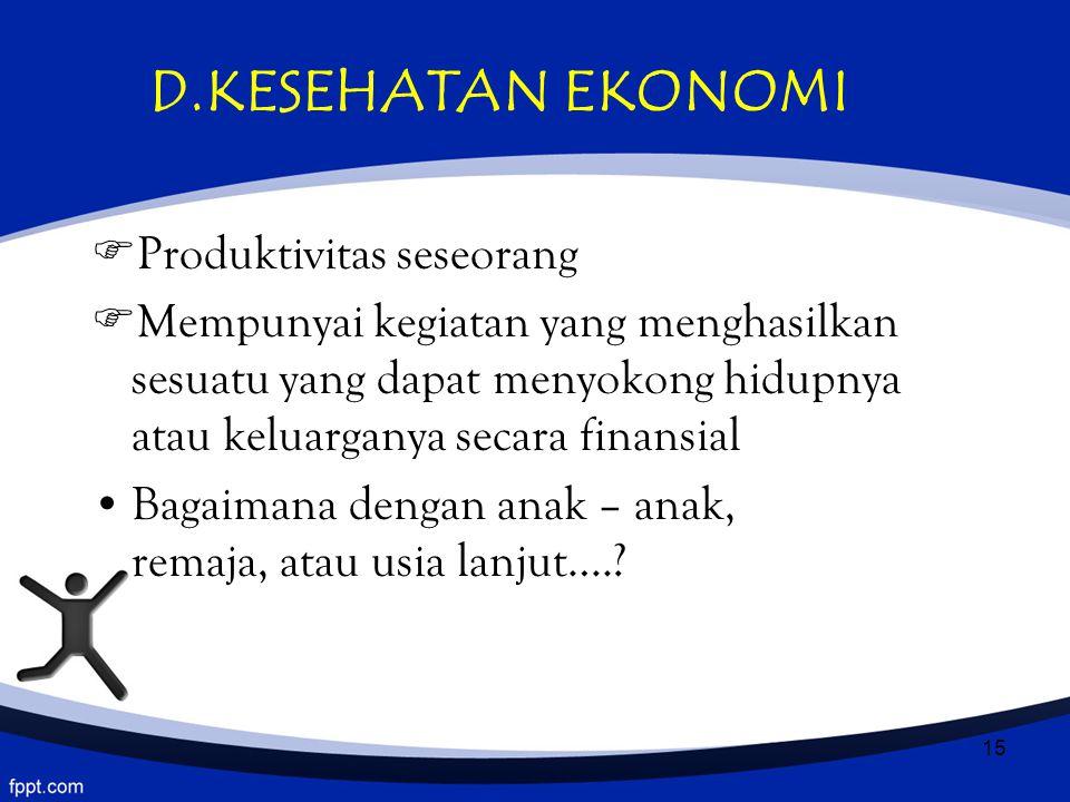 15 D.KESEHATAN EKONOMI  Produktivitas seseorang  Mempunyai kegiatan yang menghasilkan sesuatu yang dapat menyokong hidupnya atau keluarganya secara