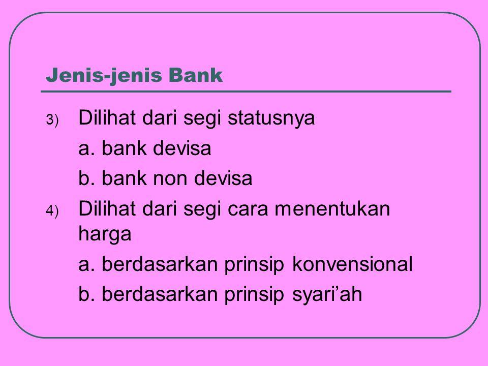 Jenis-jenis Bank 3) Dilihat dari segi statusnya a.