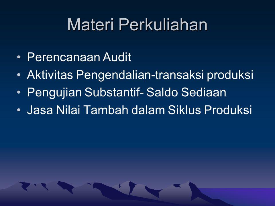 Materi Perkuliahan Perencanaan Audit Aktivitas Pengendalian-transaksi produksi Pengujian Substantif- Saldo Sediaan Jasa Nilai Tambah dalam Siklus Prod