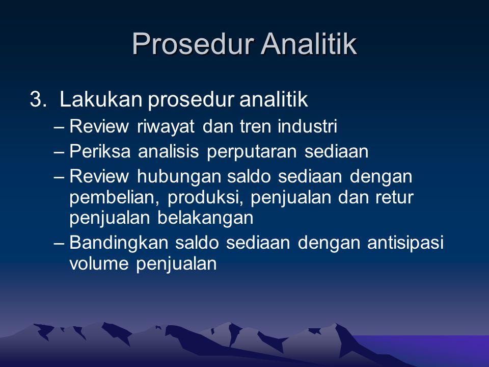 Prosedur Analitik 3. Lakukan prosedur analitik –Review riwayat dan tren industri –Periksa analisis perputaran sediaan –Review hubungan saldo sediaan d