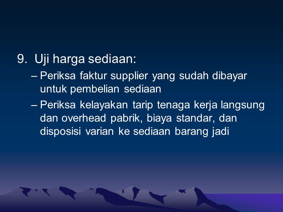 9. Uji harga sediaan: –Periksa faktur supplier yang sudah dibayar untuk pembelian sediaan –Periksa kelayakan tarip tenaga kerja langsung dan overhead