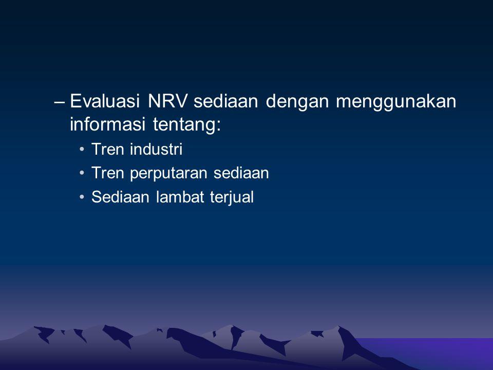 –Evaluasi NRV sediaan dengan menggunakan informasi tentang: Tren industri Tren perputaran sediaan Sediaan lambat terjual
