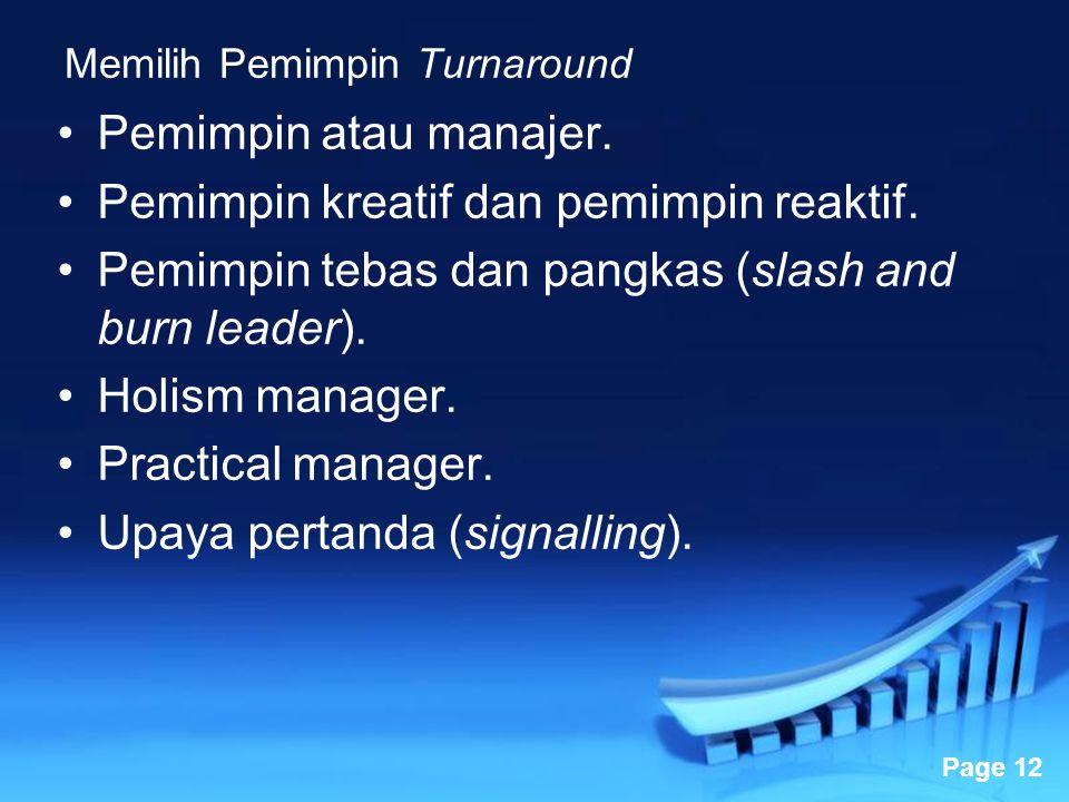 Powerpoint Templates Page 12 Memilih Pemimpin Turnaround Pemimpin atau manajer. Pemimpin kreatif dan pemimpin reaktif. Pemimpin tebas dan pangkas (sla