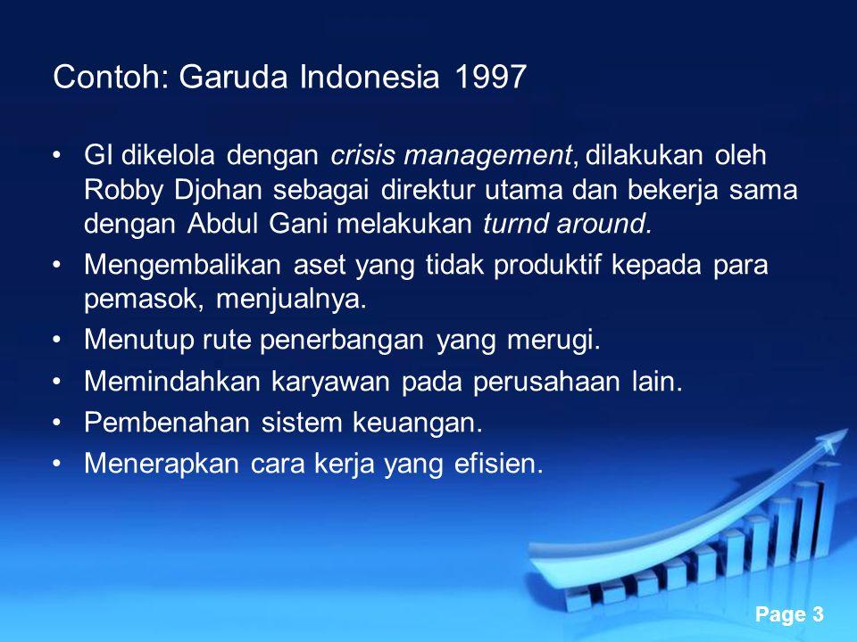 Powerpoint Templates Page 3 Contoh: Garuda Indonesia 1997 GI dikelola dengan crisis management, dilakukan oleh Robby Djohan sebagai direktur utama dan