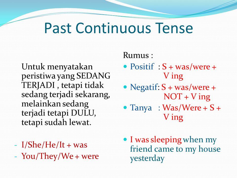 Past Continuous Tense Untuk menyatakan peristiwa yang SEDANG TERJADI, tetapi tidak sedang terjadi sekarang, melainkan sedang terjadi tetapi DULU, teta