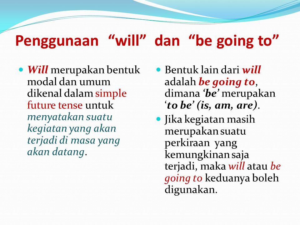 "Penggunaan ""will"" dan ""be going to"" Will merupakan bentuk modal dan umum dikenal dalam simple future tense untuk menyatakan suatu kegiatan yang akan t"