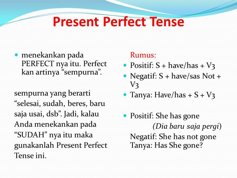 "Present Perfect Tense menekankan pada PERFECT nya itu. Perfect kan artinya ""sempurna"". sempurna yang berarti ""selesai, sudah, beres, baru saja usai, d"