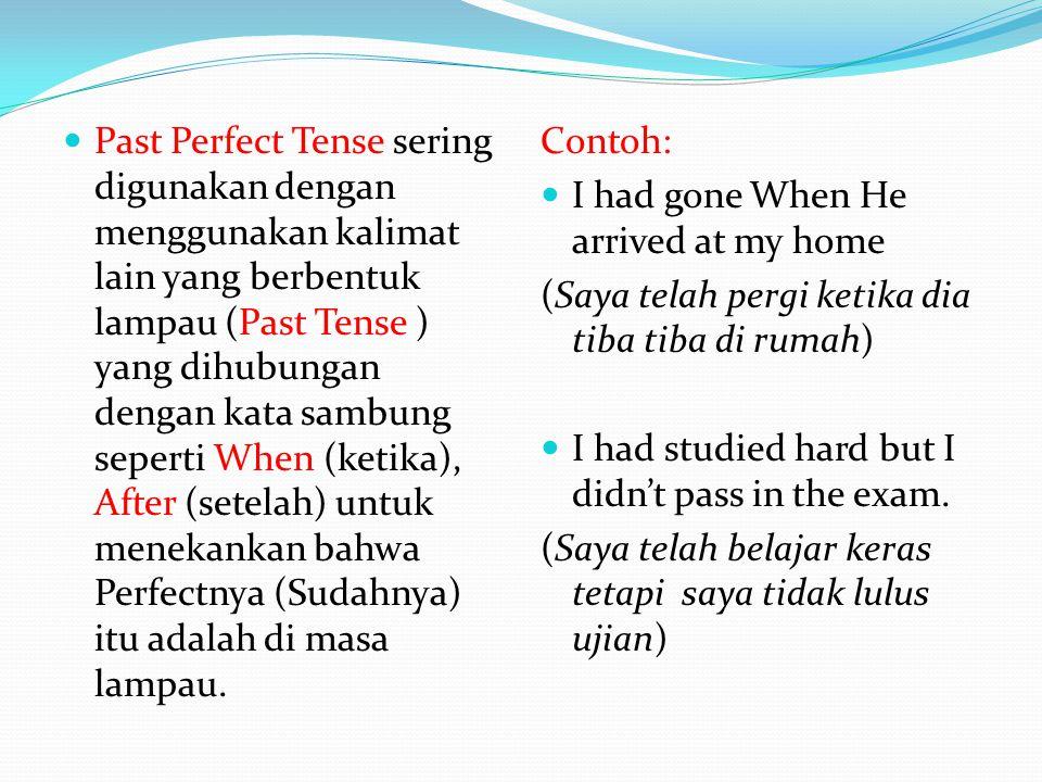Past Perfect Tense sering digunakan dengan menggunakan kalimat lain yang berbentuk lampau (Past Tense ) yang dihubungan dengan kata sambung seperti Wh
