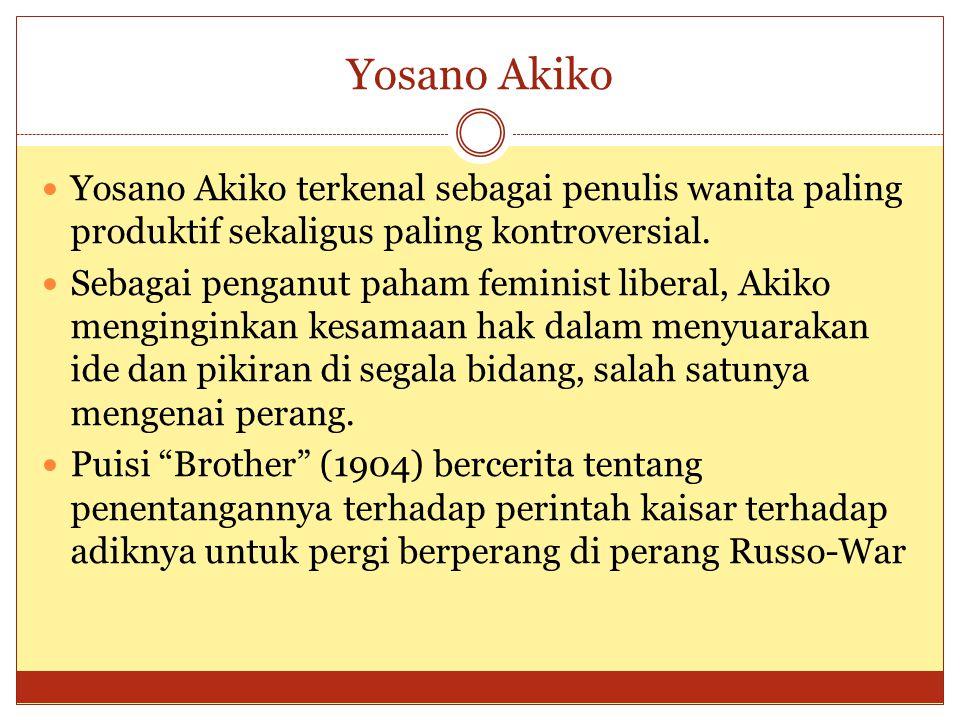 Yosano Akiko Yosano Akiko terkenal sebagai penulis wanita paling produktif sekaligus paling kontroversial. Sebagai penganut paham feminist liberal, Ak
